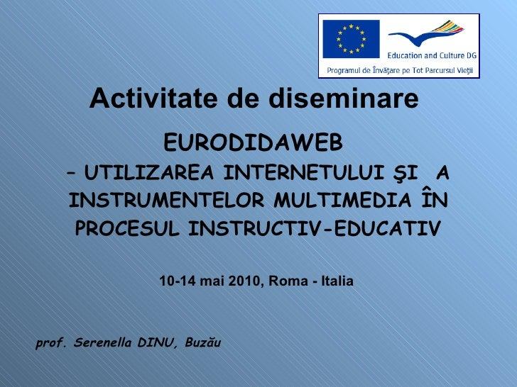 Activitate de diseminare  EURODIDAWEB  – UTILIZAREA INTERNETULUI ŞI  A INSTRUMENTELOR MULTIMEDIA ÎN PROCESUL INSTRUCTIV-ED...