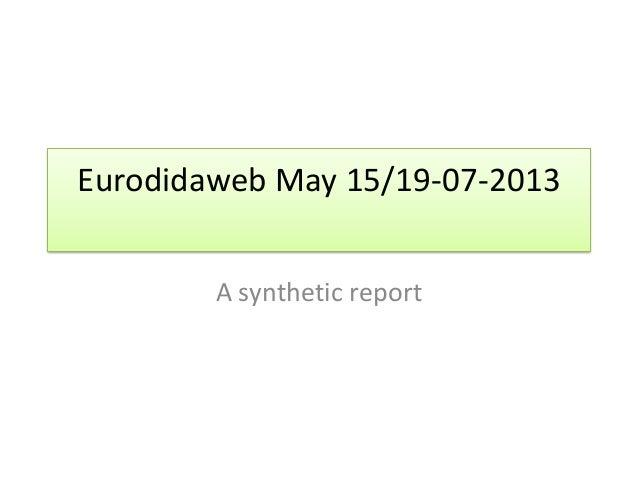 Eurodidaweb May 15/19-07-2013 A synthetic report
