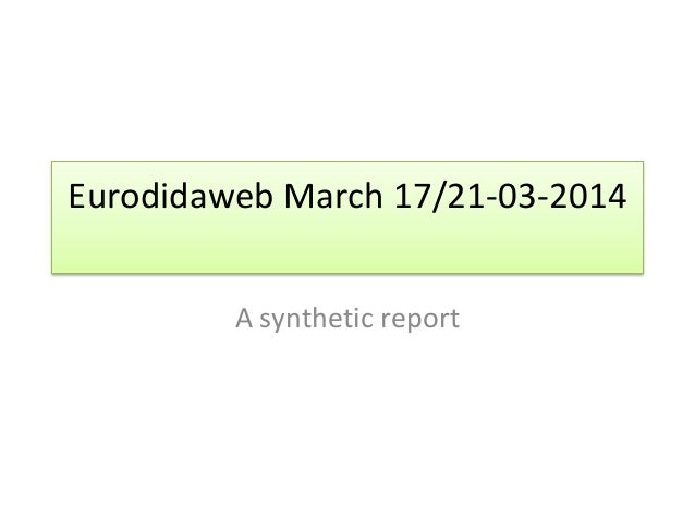 Eurodidaweb March 17/21-03-2014 A synthetic report