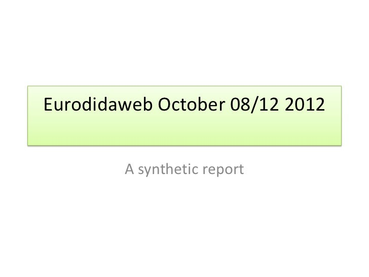 Eurodidaweb October 08/12 2012        A synthetic report