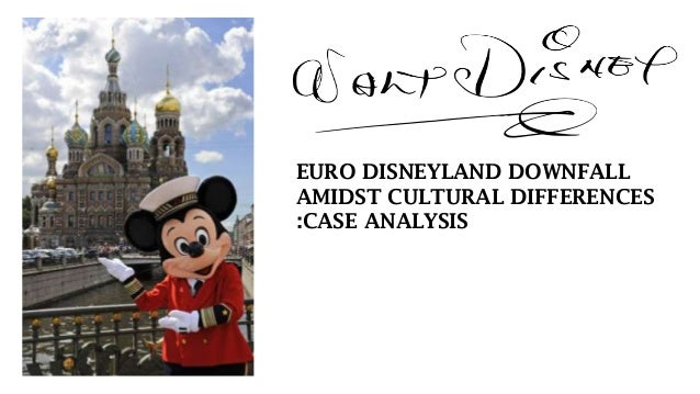 EURO DISNEYLAND DOWNFALL AMIDST CULTURAL DIFFERENCES :CASE ANALYSIS