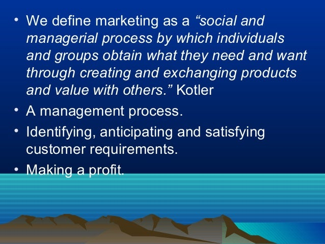 marketing as a social and managerial View notes - marketing1 from mgt 238 at abu dhabi university :marketing it is social and managerial process by which individuals and groups get what they need and want thought creating and.