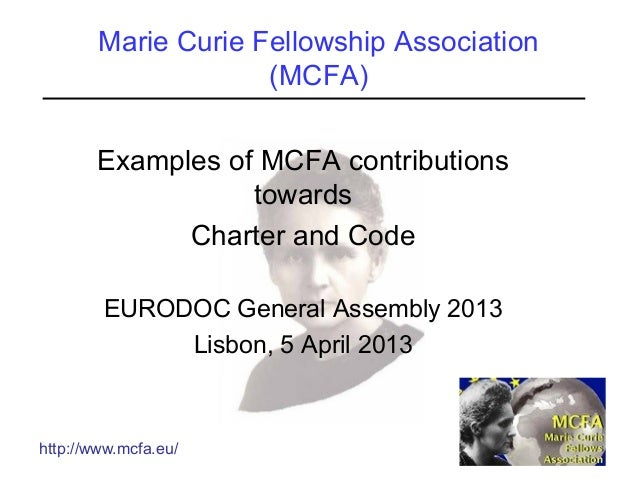 http://www.mcfa.eu/ Marie Curie Fellowship Association (MCFA) Examples of MCFA contributions towards Charter and Code EURO...