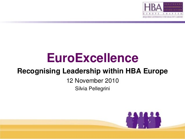 EuroExcellence Recognising Leadership within HBA Europe 12 November 2010 Silvia Pellegrini