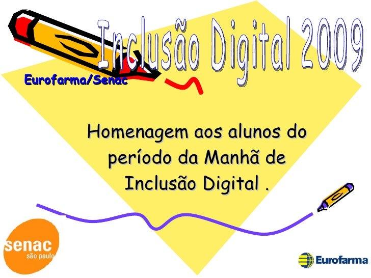 Eurofarma/Senac Homenagem aos alunos do período da Manhã de Inclusão Digital . Inclusão Digital 2009