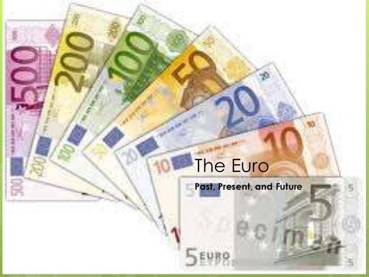 The Euro:<br />Past, Present, and Future<br />