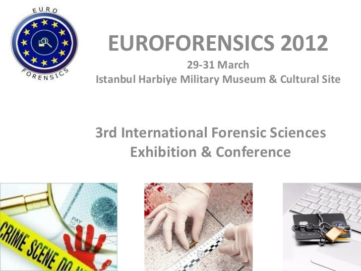 EUROFORENSICS 2012                  29-31 MarchIstanbul Harbiye Military Museum & Cultural Site3rd International Forensic ...