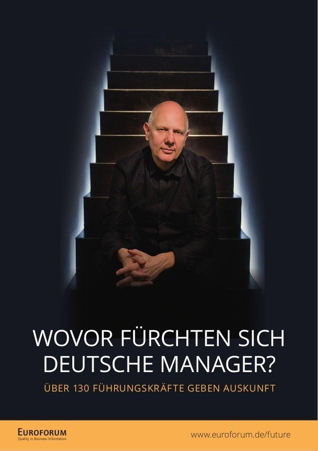 www.euroforum.de/future WOVOR FÜRCHTEN SICH DEUTSCHE MANAGER? ÜBER 130 FÜHRUNGSKRÄFTE GEBEN AUSKUNFT