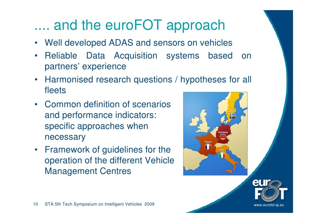 .... and the euroFOT approach • Well developed ADAS and sensors on vehicles • Reliable Data Acquisition systems based on  ...