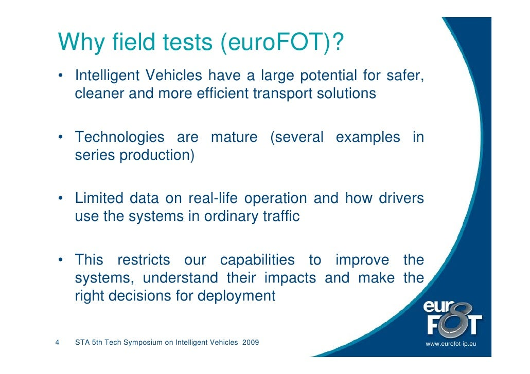 Why field tests (euroFOT)? • Intelligent Vehicles have a large potential for safer,   cleaner and more efficient transport...