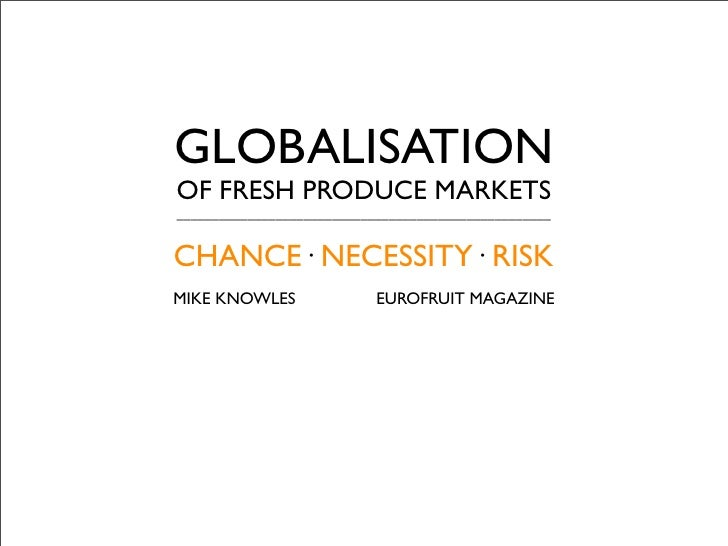 GLOBALISATION OF FRESH PRODUCE MARKETS _____________________________________________________   CHANCE· NECESSITY· RISK MIK...