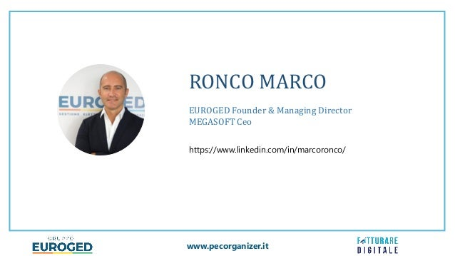 www.pecorganizer.it RONCO MARCO EUROGED Founder & Managing Director MEGASOFT Ceo https://www.linkedin.com/in/marcoronco/
