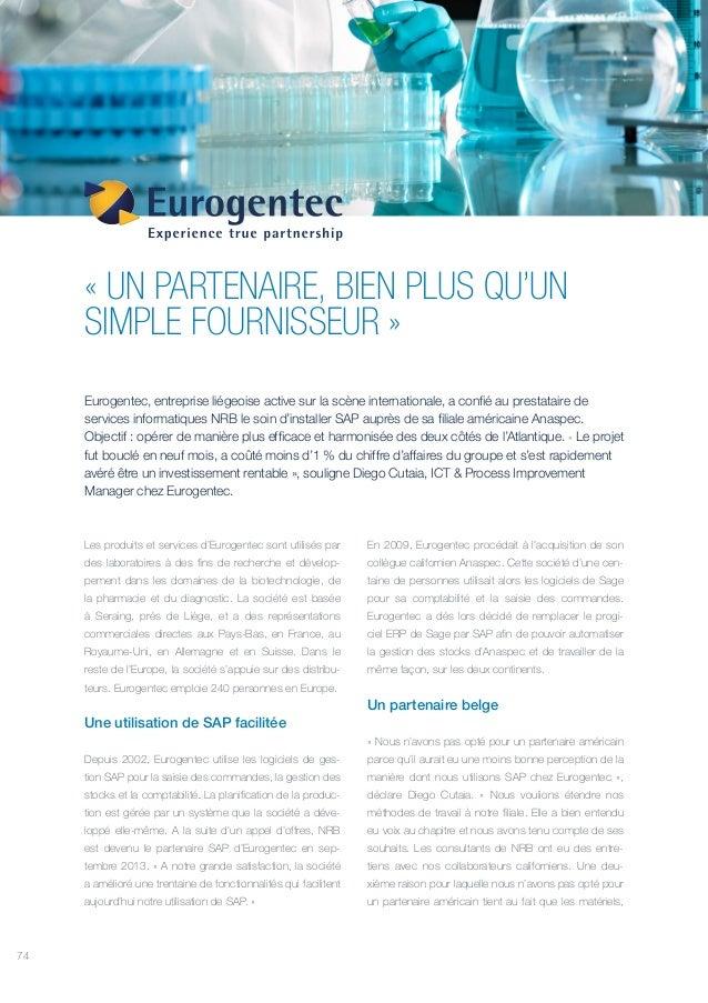 74 « UN PARTENAIRE, BIEN PLUS QU'UN SIMPLE FOURNISSEUR » Eurogentec, entreprise liégeoise active sur la scène internationa...