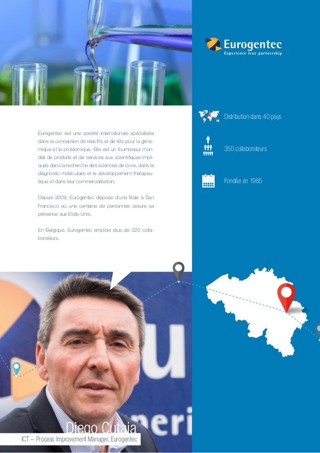 Frank Geelen, CFO Diego Cutaia ICT – Process Improvement Manager, Eurogentec Eurogentec est une société internationale spé...