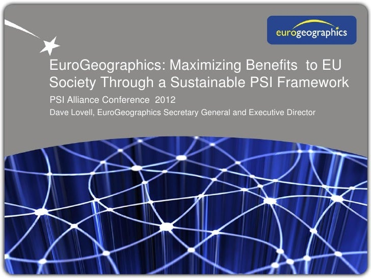 EuroGeographics: Maximizing Benefits to EUSociety Through a Sustainable PSI FrameworkPSI Alliance Conference 2012Dave Love...