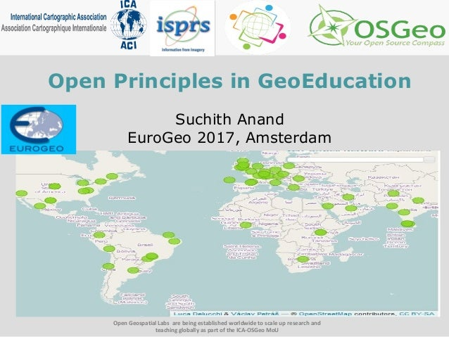 Open Principles in GeoEducation Suchith Anand EuroGeo 2017, Amsterdam Open Geospatial Labs are being established worldwide...