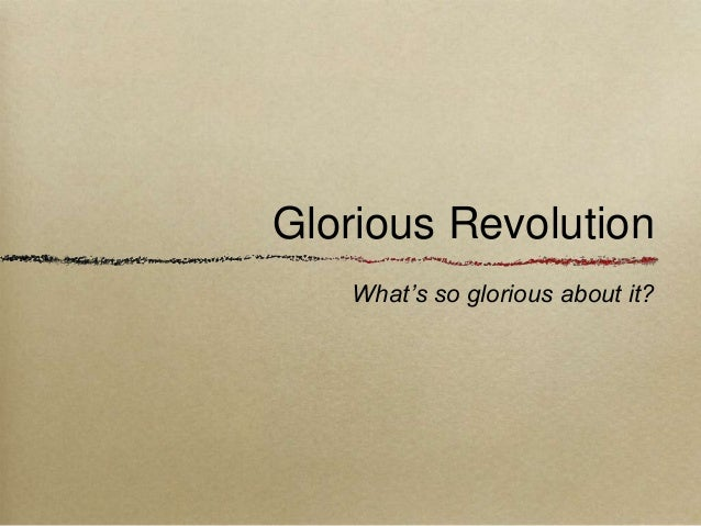 Glorious Revolution  What's so glorious about it?