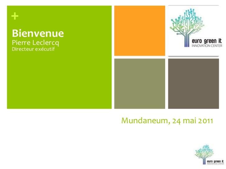 Mundaneum, 24 mai 2011<br />Bienvenue<br />Pierre LeclercqDirecteurexécutif<br />