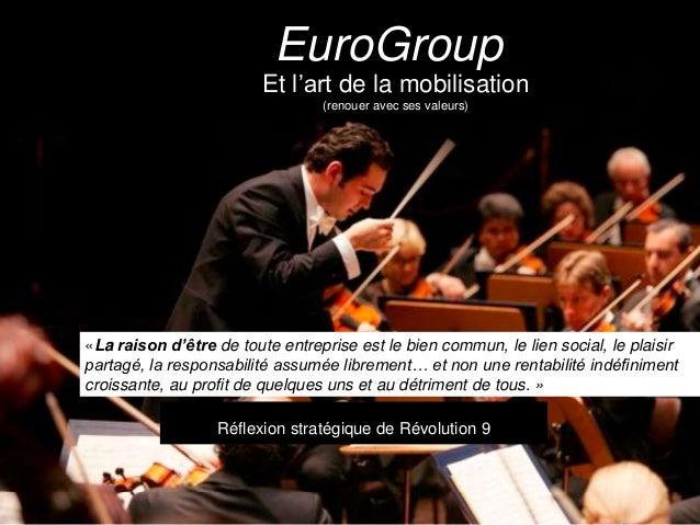 EuroGroupun cabinet Et l'art de la mobilisation (renouer avec ses valeurs) Réflexion stratégique de Révolution 9 «La raiso...