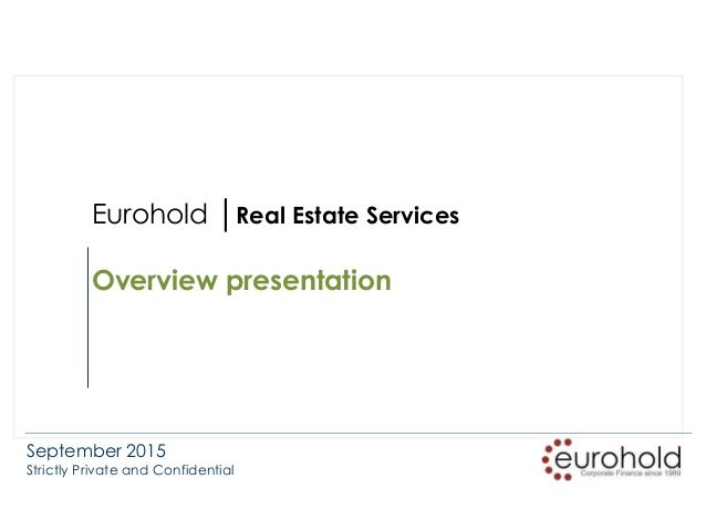September 2015 Strictly Private and Confidential Eurohold │Real Estate Services Overview presentation