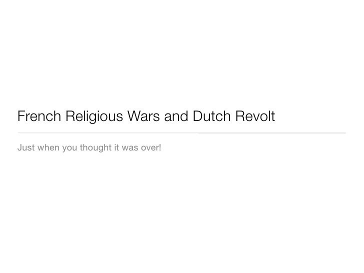 French Religious Wars and Dutch Revolt Just when you thought it was over!