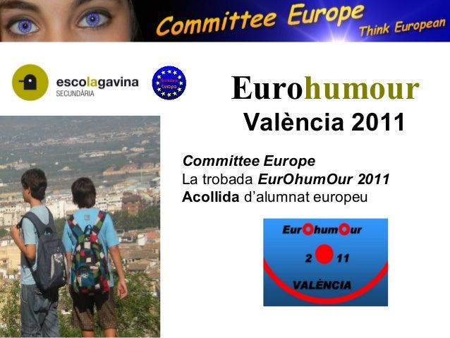 Eurohumour València 2011 Committee Europe La trobada EurOhumOur 2011 Acollida d'alumnat europeu