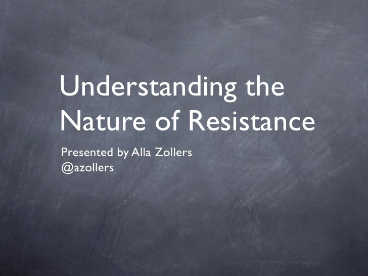 Understanding theNature of ResistancePresented by Alla Zollers@azollers
