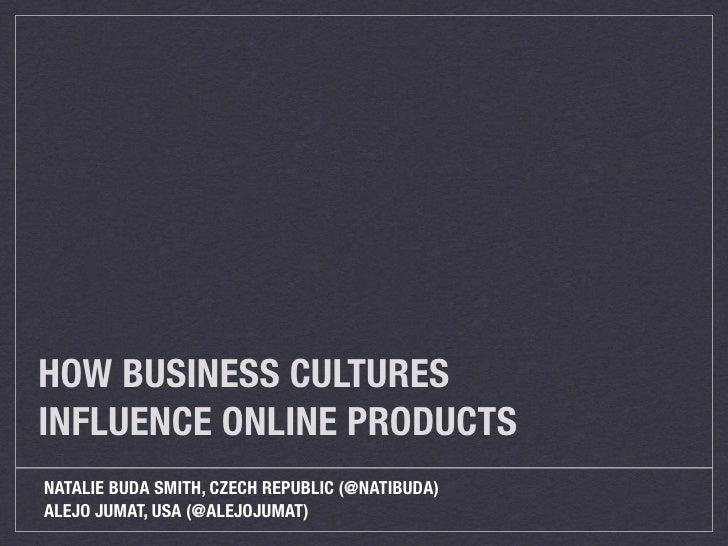 HOW BUSINESS CULTURESINFLUENCE ONLINE PRODUCTSNATALIE BUDA SMITH, CZECH REPUBLIC (@NATIBUDA)ALEJO JUMAT, USA (@ALEJOJUMAT)