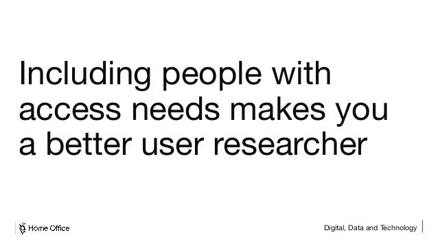 Digital, Data and Technology Including people with access needs makes you a better user researcher