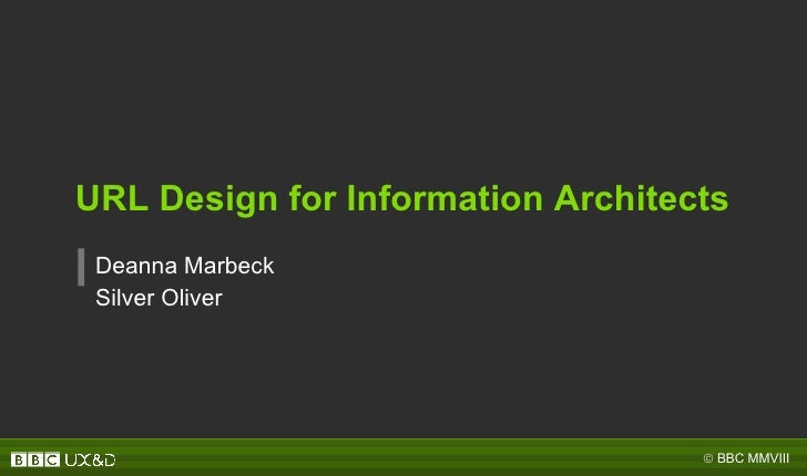 URL Design for Information Architects Deanna Marbeck Silver Oliver