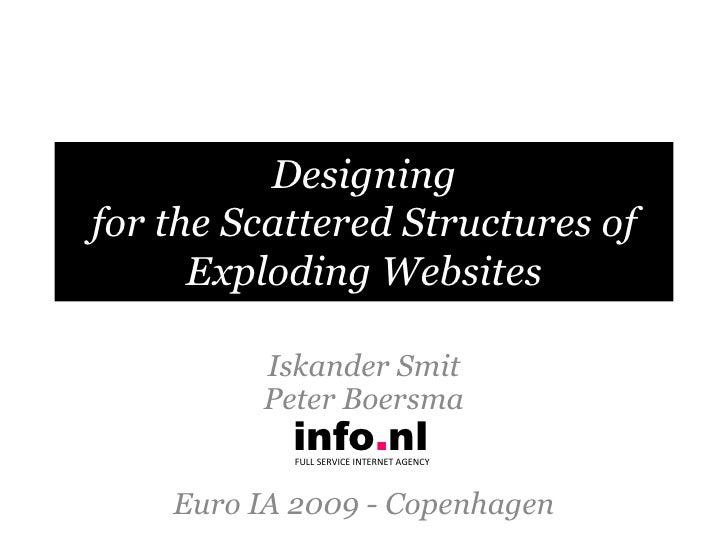 Designingfor the ScatteredStructures of Exploding Websites<br />Iskander SmitPeter Boersma<br />Euro IA 2009 - Copenhagen<...