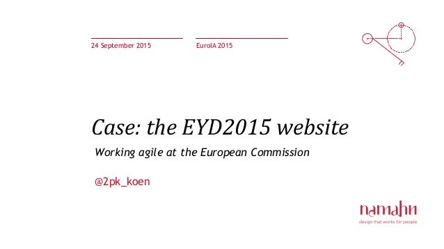 Case: the EYD2015 website 24 September 2015 EuroIA 2015 Working agile at the European Commission @2pk_koen