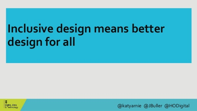 @katyarnie @JBuller @HODigital Inclusive design means better design for all