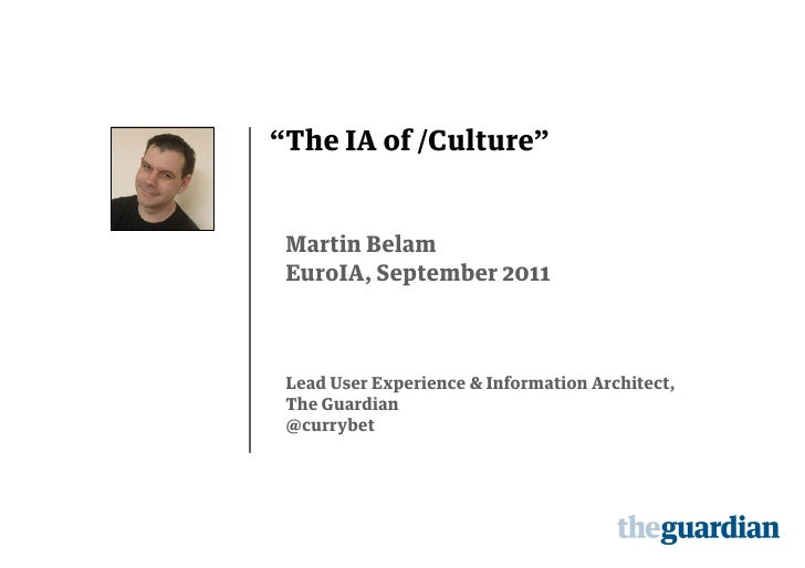 """The IA of /Culture"" Martin Belam EuroIA, September 2011 Lead User Experience & Information Architect, The Guardian @curry..."