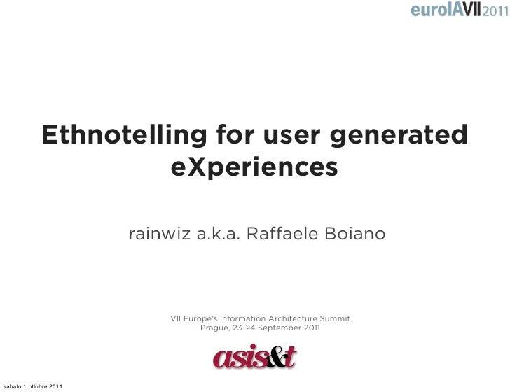Ethnotelling for user generated                       eXperiences                        rainwiz a.k.a. Raffaele Boiano    ...