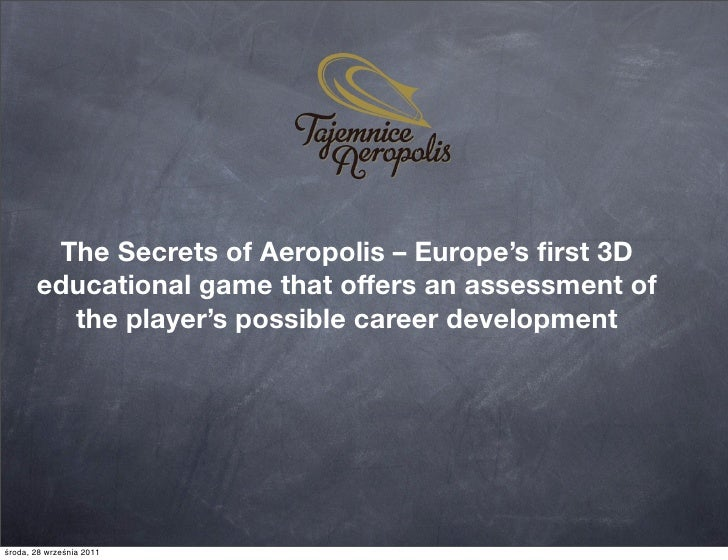 The Secrets of Aeropolis – Europe's first 3D       educational game that offers an assessment of         the player's possi...