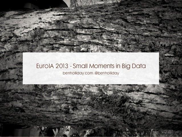 EuroIA 2013 - Small Moments in Big Data benholliday.com @benholliday