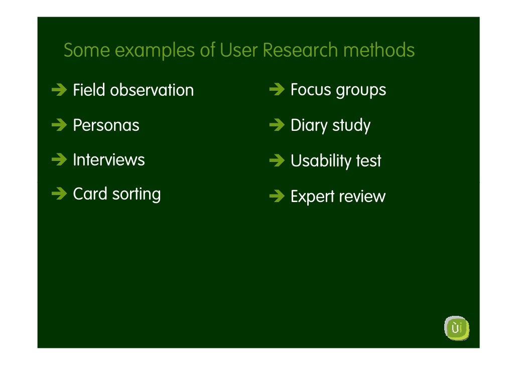 Some examples of User Research methods Field observation       Focus groups  Personas                Diary study  Intervie...