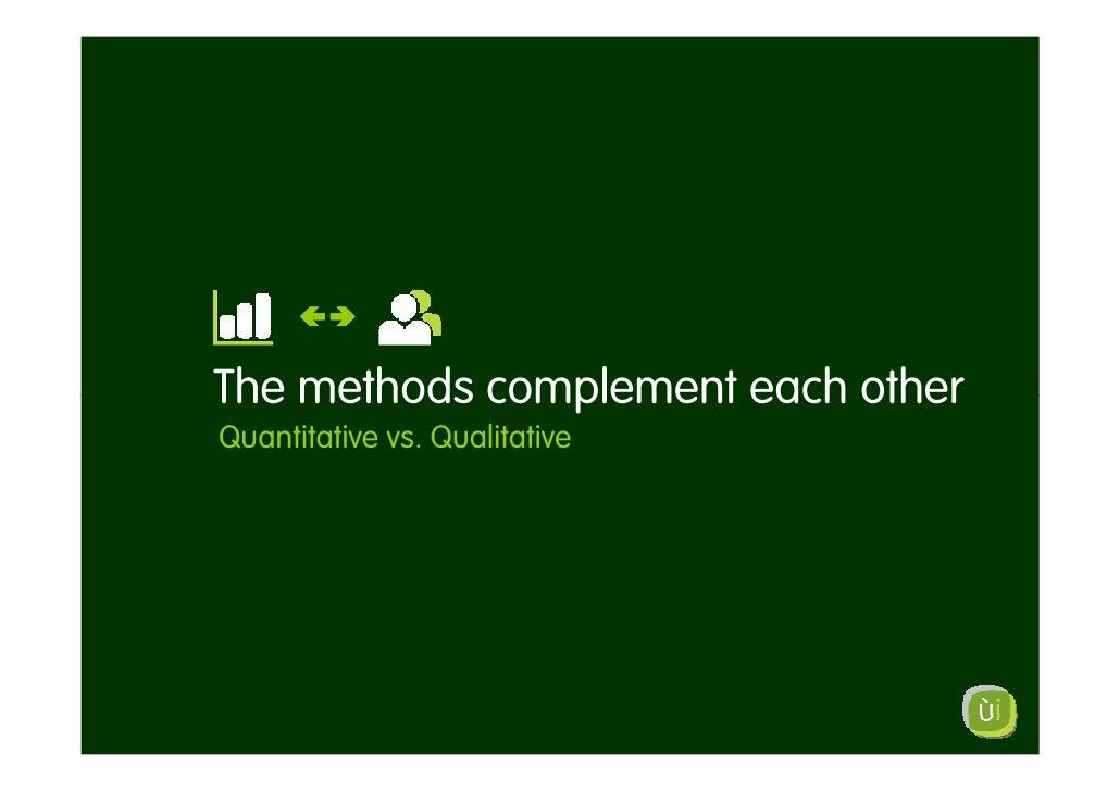 The methods complement each other Quantitative vs. Qualitative