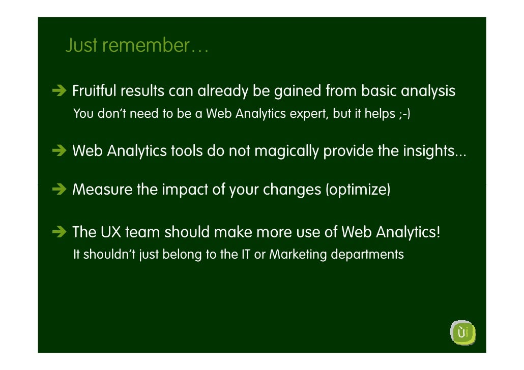 Just remember…  Fruitful results can already be gained from basic analysis You don't need to be a Web Analytics expert, bu...