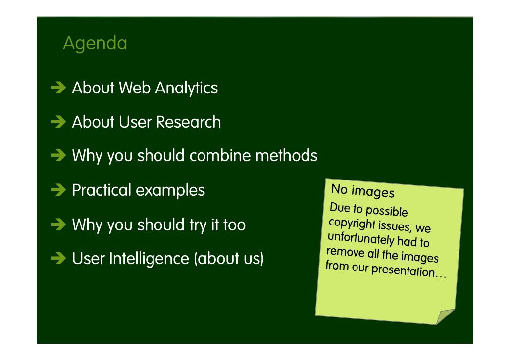 Agenda  About Web Analytics  About User Research Why you should combine methods  Practical examples  Why you should try it...