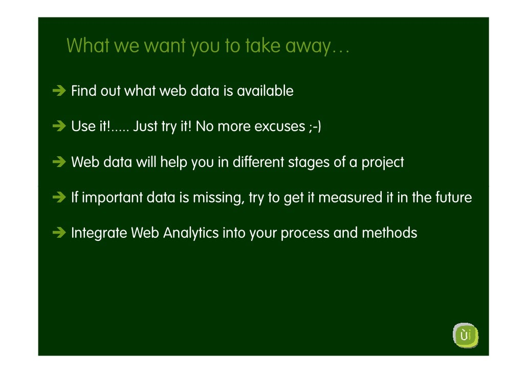 What we want you to take away…  Find out what web data is available  Use it!..... Just try it! No more excuses ;-)  Web da...