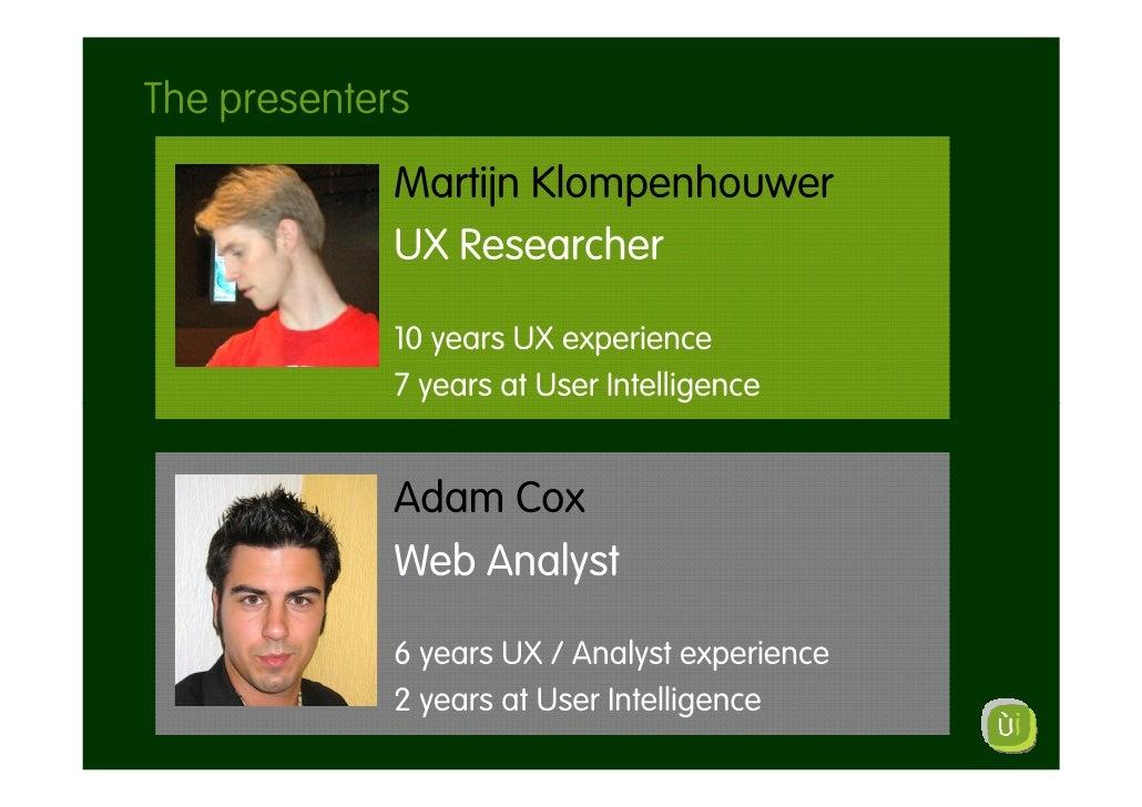 The presenters              Martijn Klompenhouwer              UX Researcher               10 years UX experience         ...