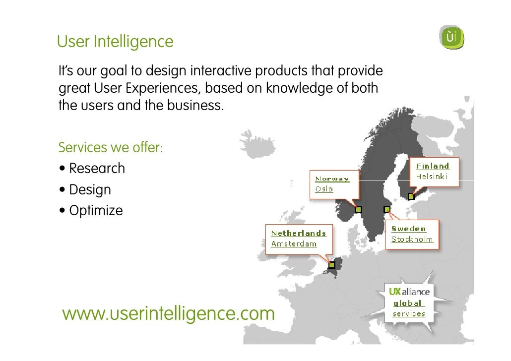 User Intelligence It's our goal to design interactive products that provide great User Experiences, based on knowledge of ...