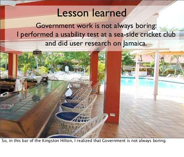 Lesson learned Government work is not always boring: I performed a usability test at a sea-side cricket club and did user ...