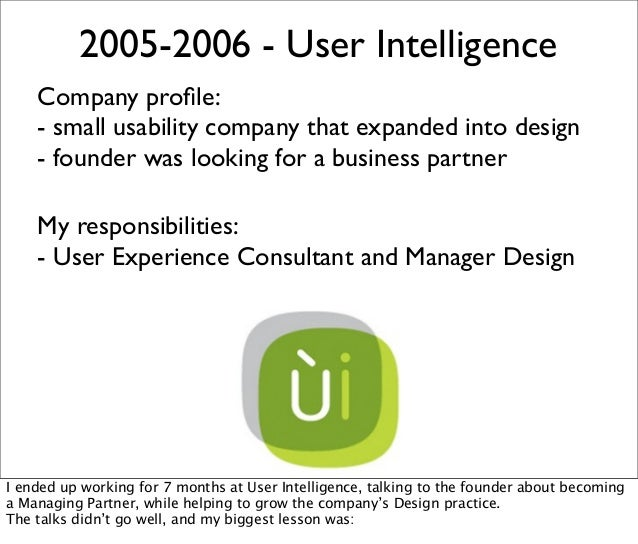 2005-2006 - User Intelligence Company profile: - small usability company that expanded into design - founder was looking fo...