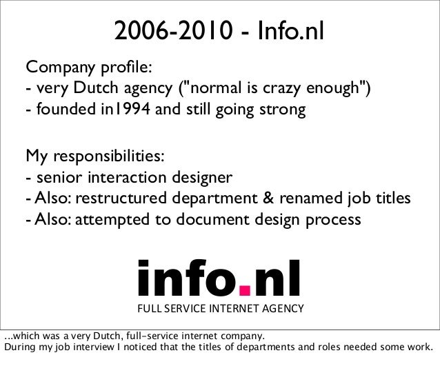 """2006-2010 - Info.nl Company profile: - very Dutch agency (""""normal is crazy enough"""") - founded in1994 and still going strong..."""