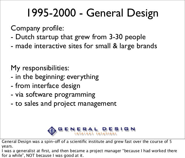 1995-2000 - General Design Company profile: - Dutch startup that grew from 3-30 people - made interactive sites for small &...