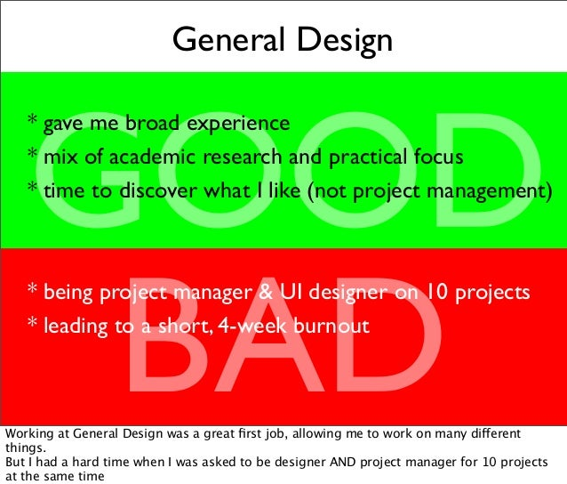 General Design GOOD BAD * gave me broad experience * mix of academic research and practical focus * time to discover what ...
