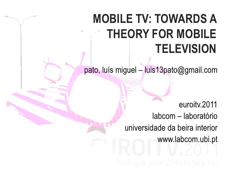 MOBILE TV: TOWARDS A    THEORY FOR MOBILE             TELEVISIONpato, luís miguel – luis13pato@gmail.com                  ...